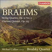 Brahms: String Quartet No. 2, Op. 51; Clarinet Quintet, Op. 115 / Michael Collins, clarinet, Brodsky Quartet