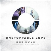 Jesus Culture: Unstoppable Love *