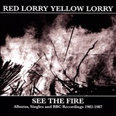 Red Lorry Yellow Lorry: See the Fire: Albums, Singles and BBC Recordings 1982-1987 [Box] *