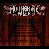 Moonshine Falls: Weeds in the Ballast [Digipak]