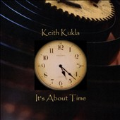 Keith Kukla: It's About Time [Digipak]