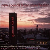 New Sounds from Manchester - contemporary works for string quartet by John Casken, Philip Grange, Camden Reeves & Richard Whalley / Quartour Danel