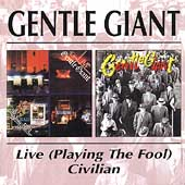 Gentle Giant: Live (Playing The Fool)/Civilian