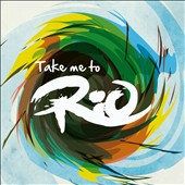 Take Me To Rio Collective: Take Me to Rio (Ultimate Hits Made in the Iconic Sound of Brazil)