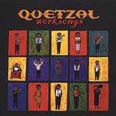 Quetzal (Latin): Worksongs
