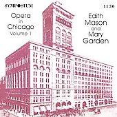Opera in Chicago Vol 1 / Edith Mason, Mary Garden