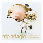 Trip Adagio: When Nice People Say Nasty Things