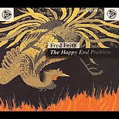Fred Frith: The Happy End Problem [Digipak]