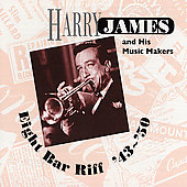 Harry James & His Musicmakers: Eight Bar Riff: 1943-1950