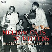 Various Artists: Yet More Mellow Cats 'N' Kittens: Hot R&B and Cool Blues, 1945-1951