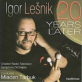 Lesnik: 20 Years Later;  Cibulka, Malec, Fischer / Tarbuck, Lesnik, Croatian Radio and Television SO