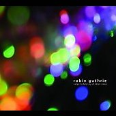 Robin Guthrie: Songs to Help My Children Sleep [EP]