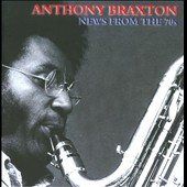 Anthony Braxton: News from the 70s