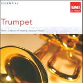 Essential Trumpet / JS Bach, Handel, Haydn and Leopold Mozart / Andr&eacute;, Balsom, Tarr, Wilbraham et al.