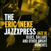 Eric Ineke/Eric Ineke and the Jazzxpress: Jazz Xl: Blues, Ballads and Other Bright Moments *