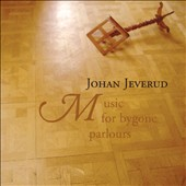 Johan Jeverud: Music for Bygone Parlours
