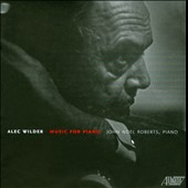 Alec Wilder: Music for Piano / John Noel Roberts, piano