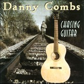 Danny Combs: Chasing Guitar