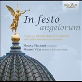 In festo angelorum - A journey through Spanish, Portuguese & Italian Baroque sacred music / Monica Piccinini, soprano; Manuel Vilas, Spanish baroque harp