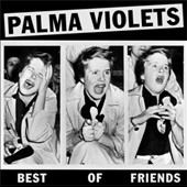 Palma Violets: Best of Friends/Last of the Summer Wine [Single]