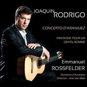 Joaquin Rodrigo: Concerto d'Aranjuez; Fantaisie pour un Gentilhomme / Emmanuel Rossfelder, guitar