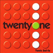 Tonic Sol-Fa: Twenty One