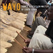 Wayo: Trance Percussion Masters of South Sudan [Digipak]