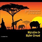 Jim Stranahan/Jim Stranahan Little Big Band: Migration To Higher Ground [Digipak]
