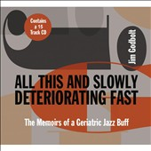 Jim Godbolt: All This and Slowly Deteriorating Fast: The Memoirs of a Geriatric Jazz Buff