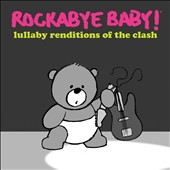 Rockabye Baby!: Rockabye Baby! Lullaby Renditions of the Clash