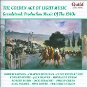 The Golden Age of Light Music: Grandstand - Production Music of the 1940s - works by Farnon, Beaver, White, Charrosin, Ewing, Lubbock, Winstone et al.