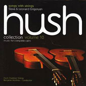 Hush Collection, Vol. 10, music for complete calm: Songs with Strings / Slava & Leonard Grigoryan guitar duo; Hush Chamber Strings