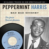 Peppermint Harris: Bad Bad Whiskey: The Jewel Records Sessions