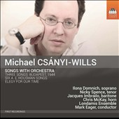 Michael Csanyi-Wills (b.1975): Songs with Orchestra - Three Songs: Budapest, 1944; Six A.E. Housman Songs / Ilona Domnich, soprano; Jacques Imbrailo, baritone