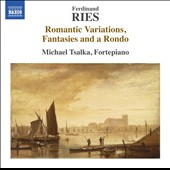 Ferdinand Ries: Romantic Variations, Fantasies and a Rondo / Michael Tsalka, piano