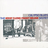 Francy Boland Sextet/The Kenny Clarke & Francy Boland Sextet/Kenny Clarke: Calypso Blues