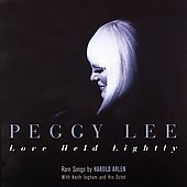 Peggy Lee (Vocals): Love Held Lightly: Rare Songs by Harold Arlen