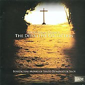 Gregorian Chant - The Definitive Collection / Santo Domingo De Silos Benedictine Choir