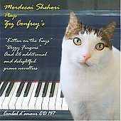 Zez Confrey: Kitten On The Keys; Dizzy Fingers, and 26 additional and delightful piano Novelties / Mordecai Shehori, piano