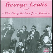 George Lewis (Clarinet)/George Lewis and the Easy Rider Jazz Band: George Lewis and the Easy Riders Jazz Album