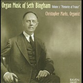 Organ Music of Seth Bingham, Vol. 2
