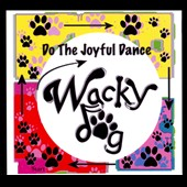 Wacky Dog: Do The Joyful Dance [Digipak]