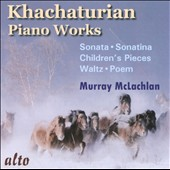 Khachaturian: Sonata; Sonatina; Children's Pieces, et al. / Murray McLachlan, piano