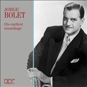 Jorge Bolet: His Earliest Recordings