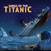 Various Artists: Songs of the Titanic