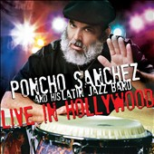 Poncho Sanchez Latin Jazz Ensemble/Poncho Sanchez: Live in Hollywood