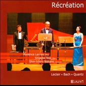 R&eacute;cr&eacute;ation - works by Leclair, Bach and Quantz / Maxence Larrieu, flute; Shigeko Tojo, flute; Shin-Ichiro Nakano, clavecin