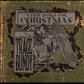 Trace Bundy: A Few Songs for Christmas [Digipak]