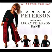 Tamara Peterson/Lucky Peterson Blues Band: Whatever You Say [Digipak]