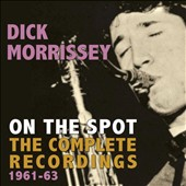 Dick Morrissey: On the Spot: The Complete Recordings 1961-63